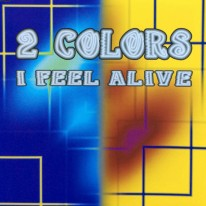 2 Colors - I Feel Alive