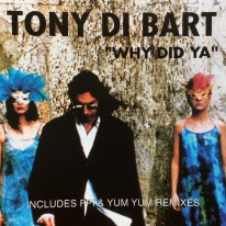 Tony Di Bart - Why Did Ya