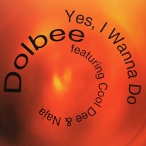 Dolbee Featuring Cool Dee & Naja - Yes, I Wanna Do