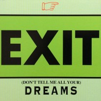 Exit - (Don't Tell Me All Your) Dreams