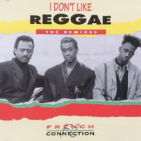 French Connection - I Don't Like Reggae (The Remixes)