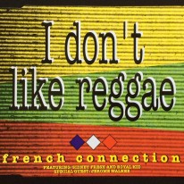 French Connection - I Don't Like Reggae
