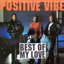 Positive Vibe - Best Of My Love