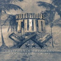 Notorious Two - California Dreamers / Partners in Crime