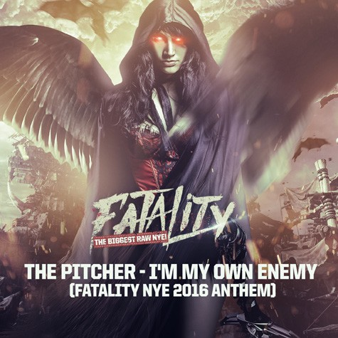The Pitcher - I'm My Own Enemy (Fatality NYE 2016 Anthem)